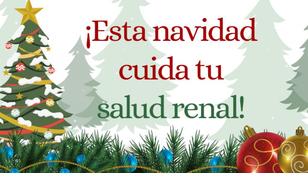 ¡ESTA NAVIDAD CUIDA TU SALUD RENAL!