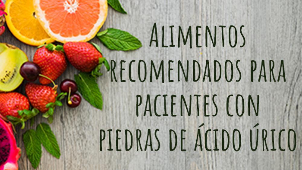 Alimentos recomendados para pacientes con piedras de ácido úrico