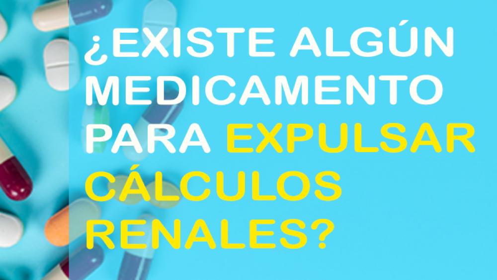 ¿Existe algún medicamento para expulsar cálculos renales?